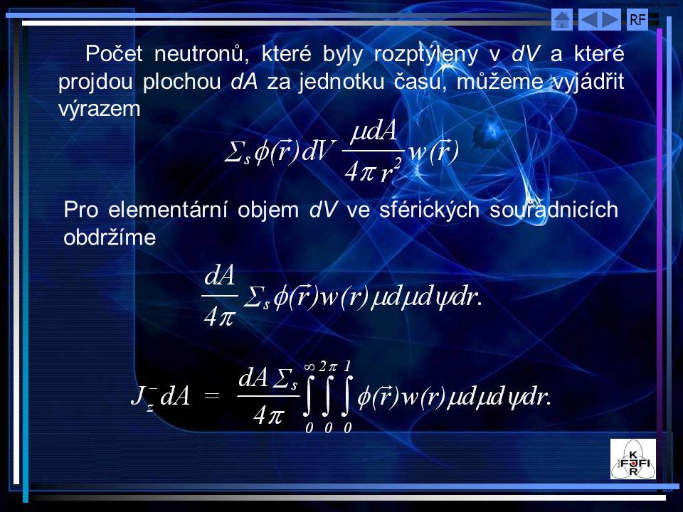 RF Počet neutronů, které byly rozptýleny v dV a které projdou plochou dA za jednotku času, můžeme vyjádřit výrazem Pro elementární objem dV ve sférických souřadnicích obdržíme