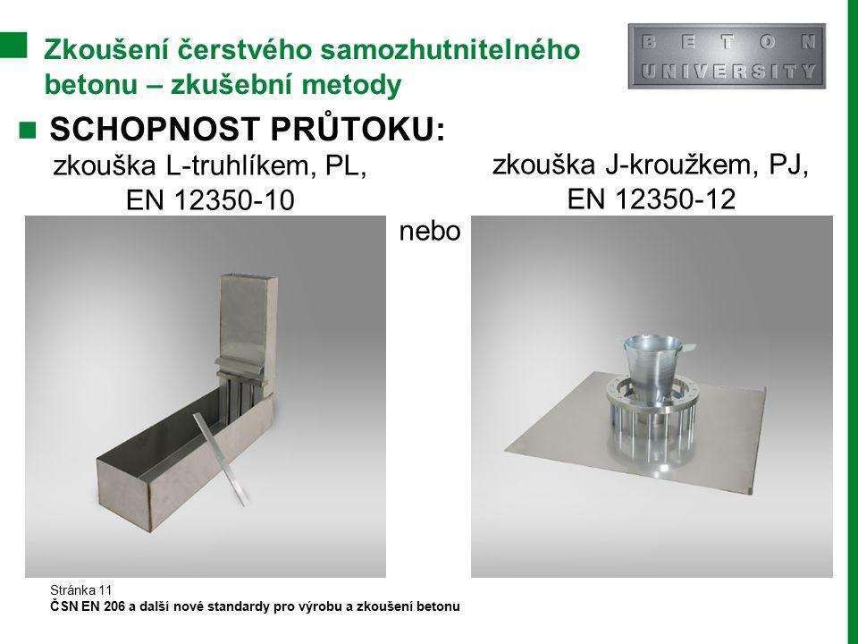 Zkoušení čerstvého samozhutnitelného betonu – zkušební metody SCHOPNOST PRŮTOKU: Stránka 11 ČSN EN 206 a další nové standardy pro výrobu a zkoušení be