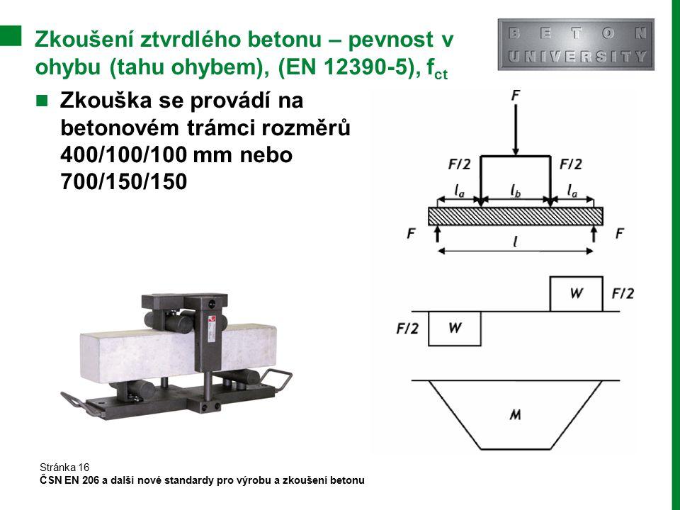 Zkoušení ztvrdlého betonu – pevnost v ohybu (tahu ohybem), (EN 12390-5), f ct Zkouška se provádí na betonovém trámci rozměrů 400/100/100 mm nebo 700/1