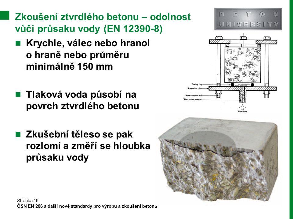 Zkoušení ztvrdlého betonu – odolnost vůči průsaku vody (EN 12390-8) Krychle, válec nebo hranol o hraně nebo průměru minimálně 150 mm Tlaková voda půso