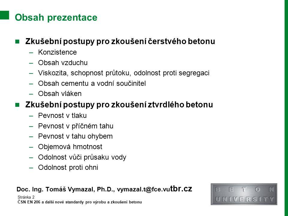 Obsah prezentace Zkušební postupy pro zkoušení čerstvého betonu –Konzistence –Obsah vzduchu –Viskozita, schopnost průtoku, odolnost proti segregaci –O
