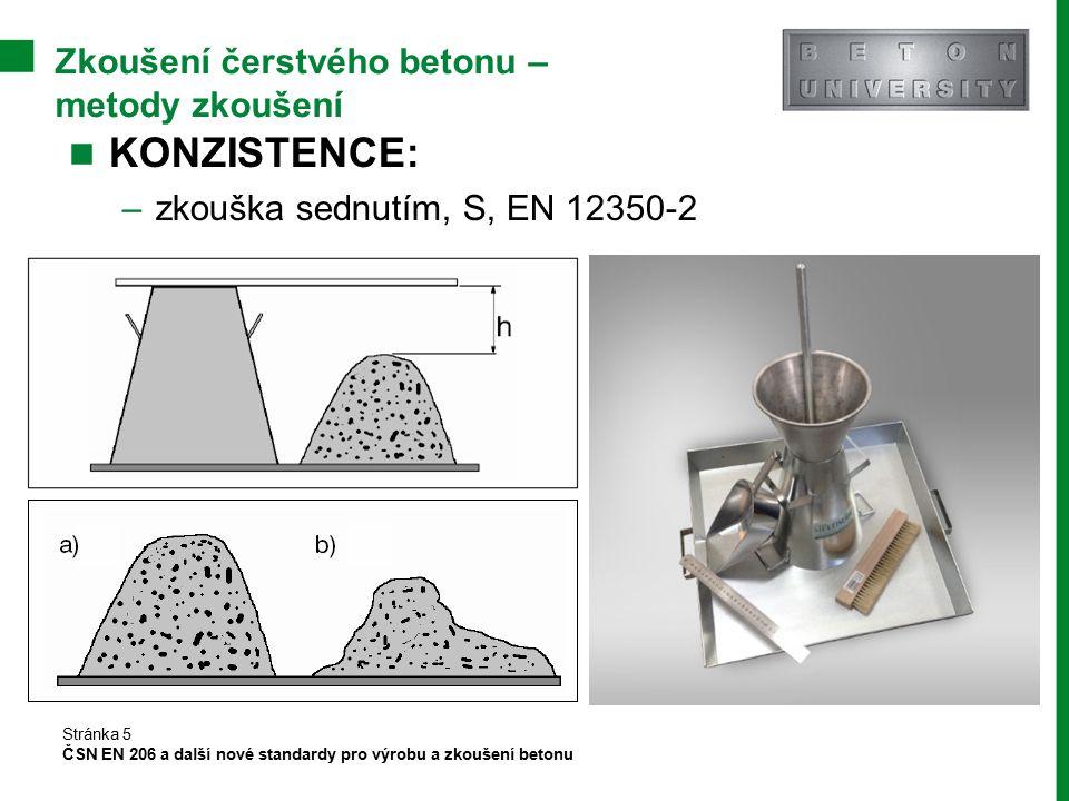 Zkoušení čerstvého betonu – metody zkoušení KONZISTENCE: –zkouška sednutím, S, EN 12350-2 Stránka 5 ČSN EN 206 a další nové standardy pro výrobu a zko
