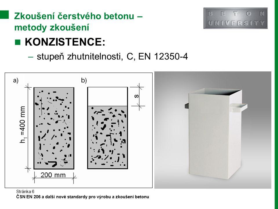 Zkoušení ztvrdlého betonu – pevnost v příčném tahu (EN 12390-6) f ct,sp Krychle, válec (jádrový vývrt) Zkušební těleso je zatěžováno liniově Tahová napětí jsou při zkoušce vyvozována nepřímo prostřednictvím tlakového zatížení Obvykle se udává f ct,sp = (1,1 až 1,25) f ct EN 206 jej upřednostňuje před EN 12390-5 Stránka 17 ČSN EN 206 a další nové standardy pro výrobu a zkoušení betonu