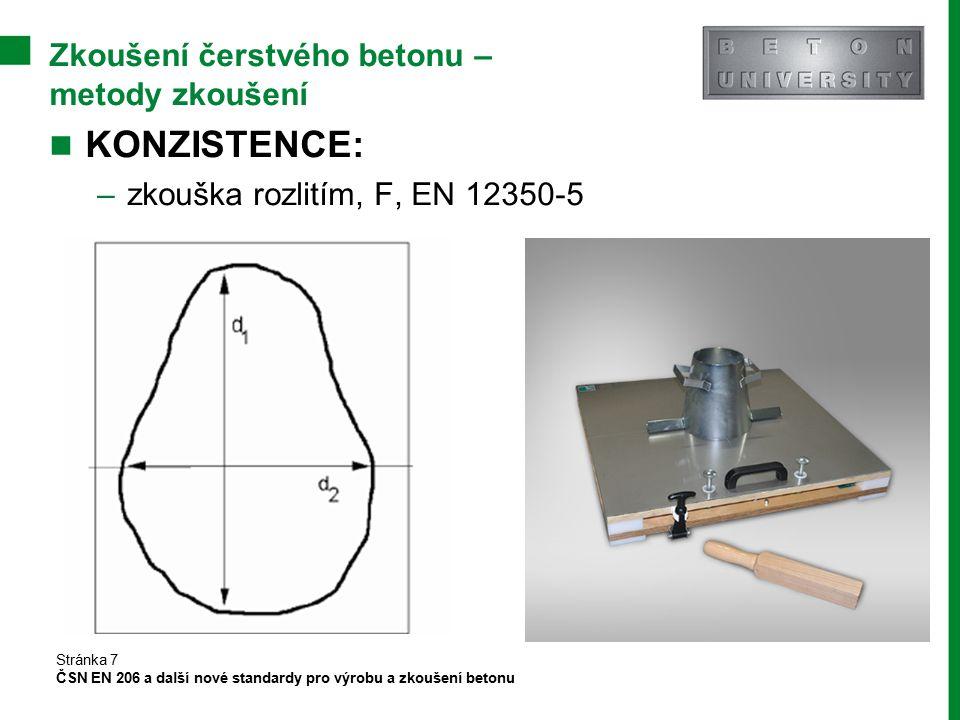 Zkoušení čerstvého betonu – metody zkoušení KONZISTENCE: –zkouška rozlitím, F, EN 12350-5 Stránka 7 ČSN EN 206 a další nové standardy pro výrobu a zko