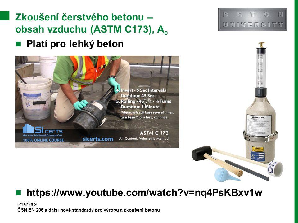 Zkoušení čerstvého betonu – obsah vzduchu (ASTM C173), A c Platí pro lehký beton Stránka 9 ČSN EN 206 a další nové standardy pro výrobu a zkoušení bet