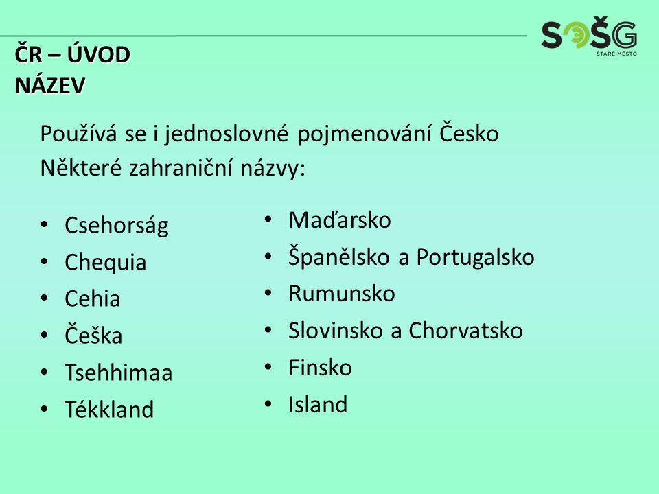 Csehorság Chequia Cehia Češka Tsehhimaa Tékkland Maďarsko Španělsko a Portugalsko Rumunsko Slovinsko a Chorvatsko Finsko Island Používá se i jednoslov