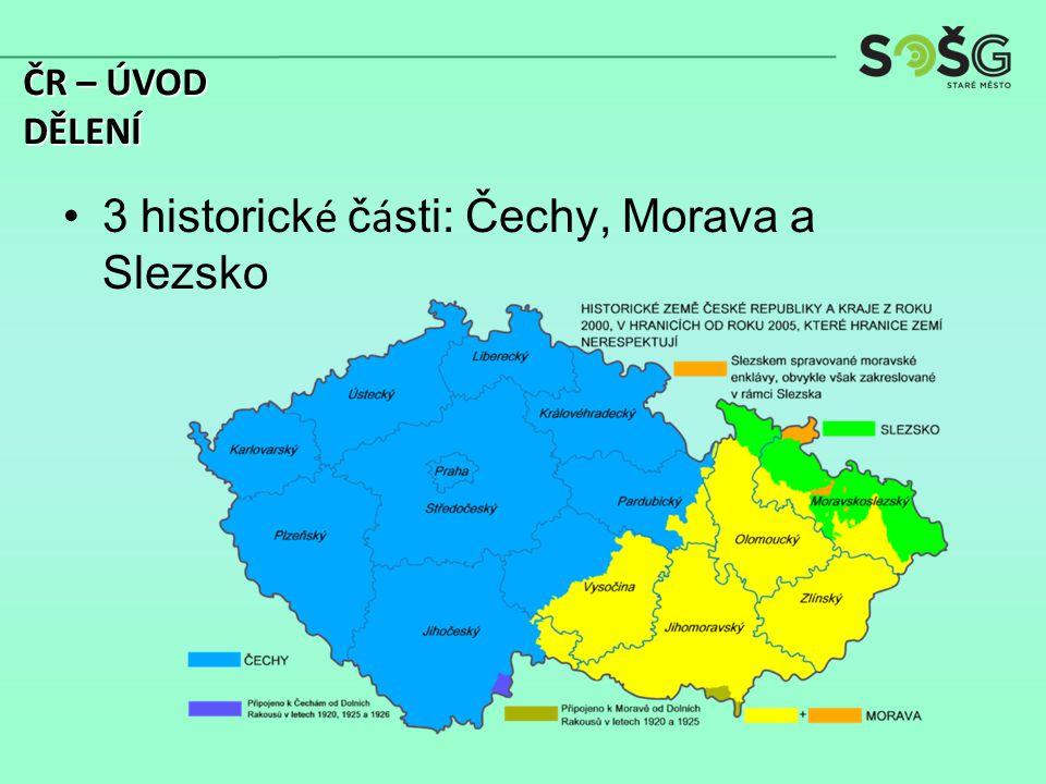 3 historick é č á sti: Čechy, Morava a Slezsko ČR – ÚVOD DĚLENÍ