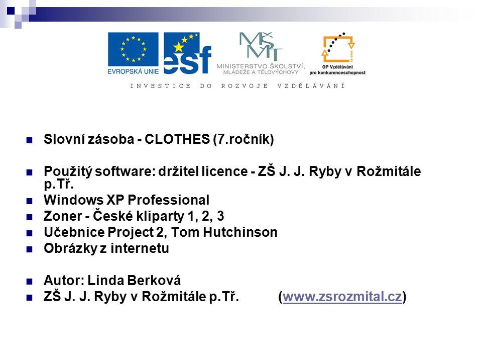 Slovní zásoba - CLOTHES (7.ročník) Použitý software: držitel licence - ZŠ J. J. Ryby v Rožmitále p.Tř. Windows XP Professional Zoner - České kliparty