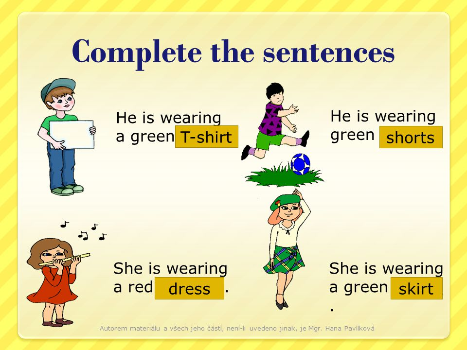 Complete the sentences He is wearing a green ___. She is wearing a red ______. He is wearing green ____. She is wearing a green _____. T-shirt dress s
