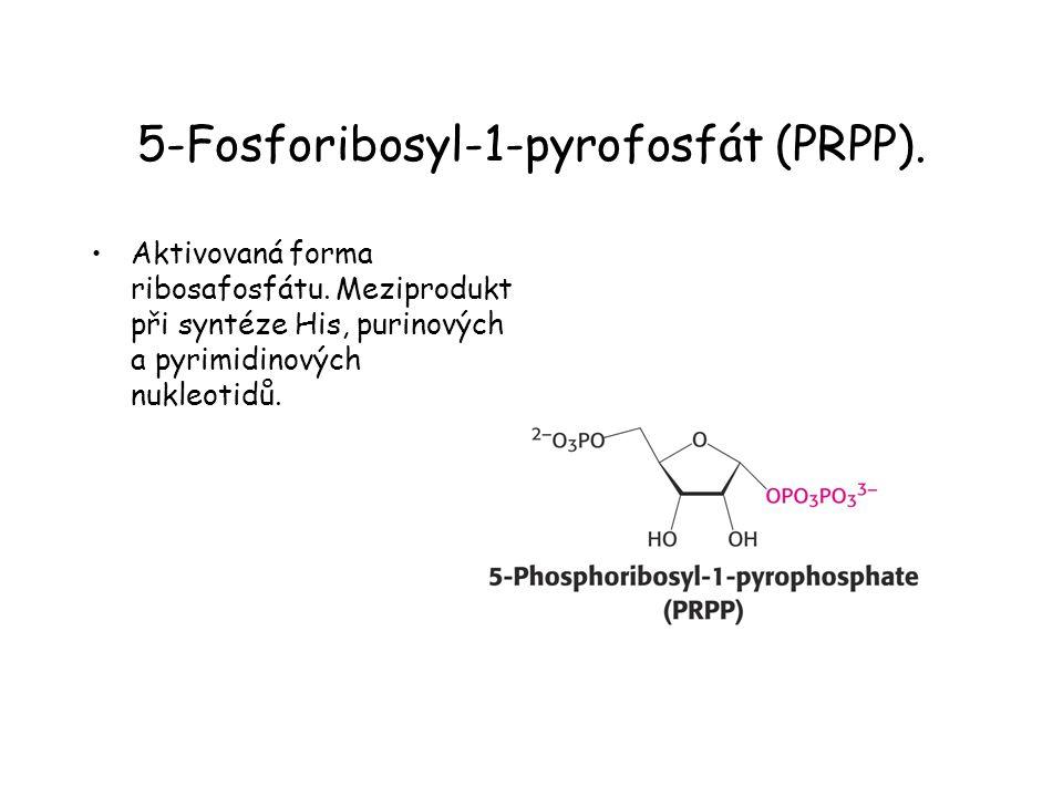 5-Fosforibosyl-1-pyrofosfát (PRPP). Aktivovaná forma ribosafosfátu. Meziprodukt při syntéze His, purinových a pyrimidinových nukleotidů.