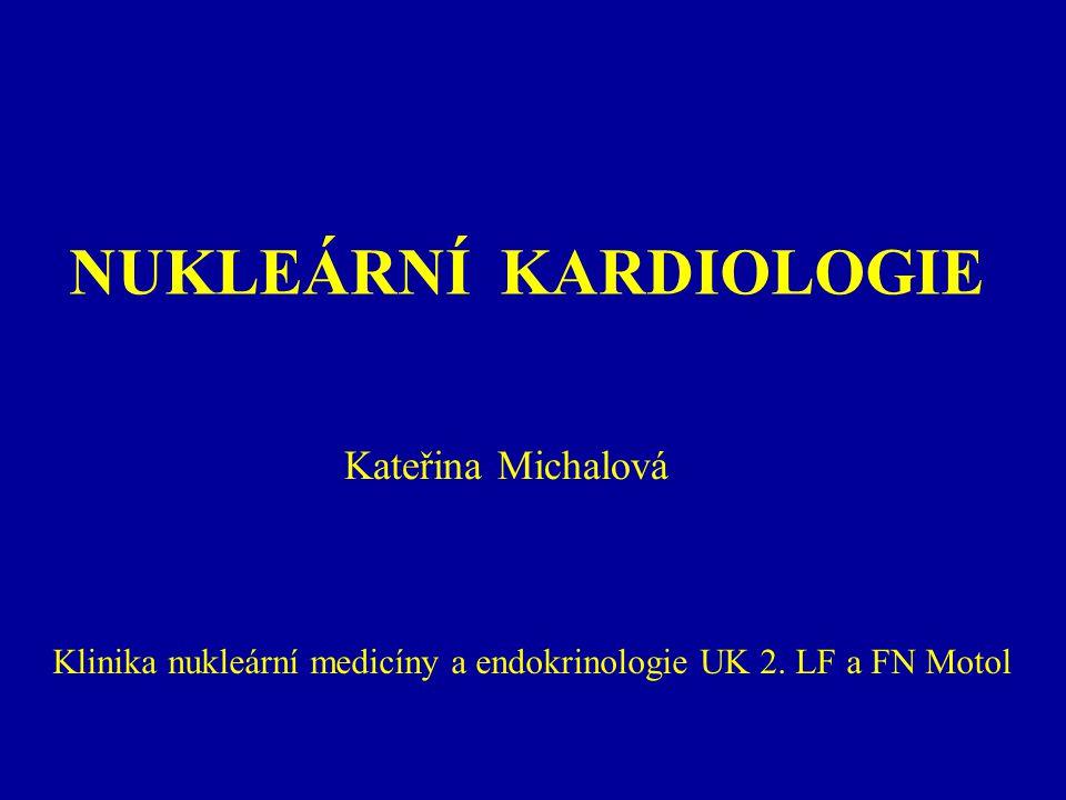 PERFÚZNÍ SCINTIGRAFIE MYOKARDU 201 Tl-chlorid Výhody : fyziologický prvek Nevýhody: horší rozlišení obrazů vyšší absorpce v měkkých tkáních vyšší radiační zátěž redistribuce