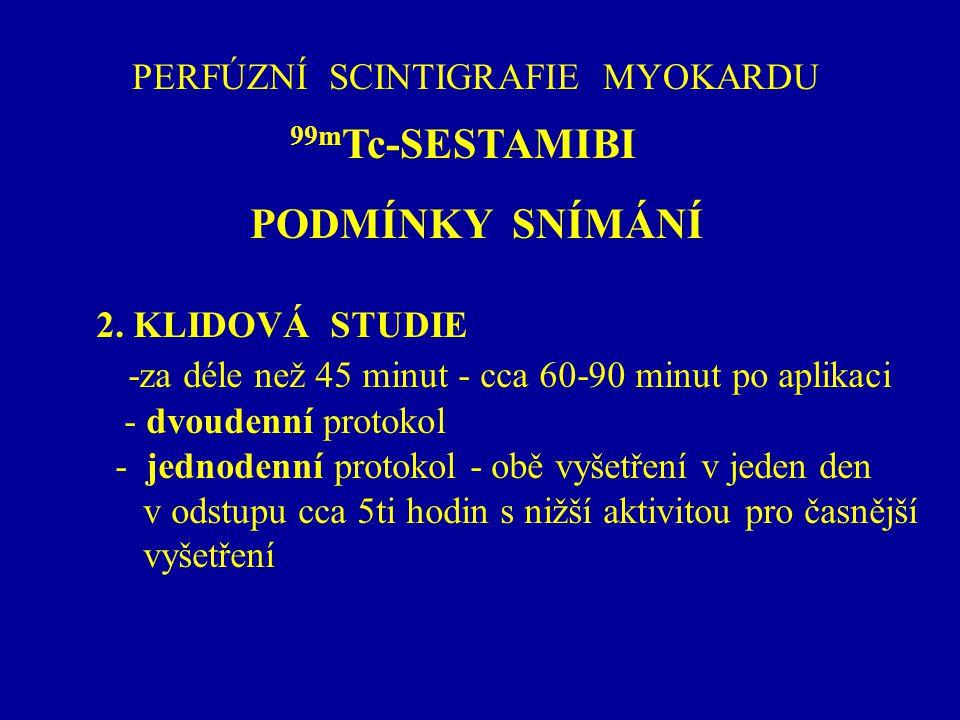 PERFÚZNÍ SCINTIGRAFIE MYOKARDU 99m Tc-SESTAMIBI 2. KLIDOVÁ STUDIE -za déle než 45 minut - cca 60-90 minut po aplikaci - dvoudenní protokol - jednodenn