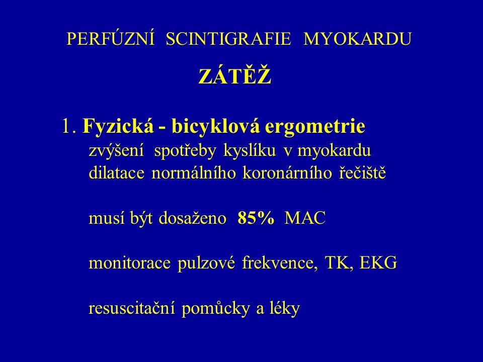 PERFÚZNÍ SCINTIGRAFIE MYOKARDU ZÁTĚŽ 1. Fyzická - bicyklová ergometrie zvýšení spotřeby kyslíku v myokardu dilatace normálního koronárního řečiště mus