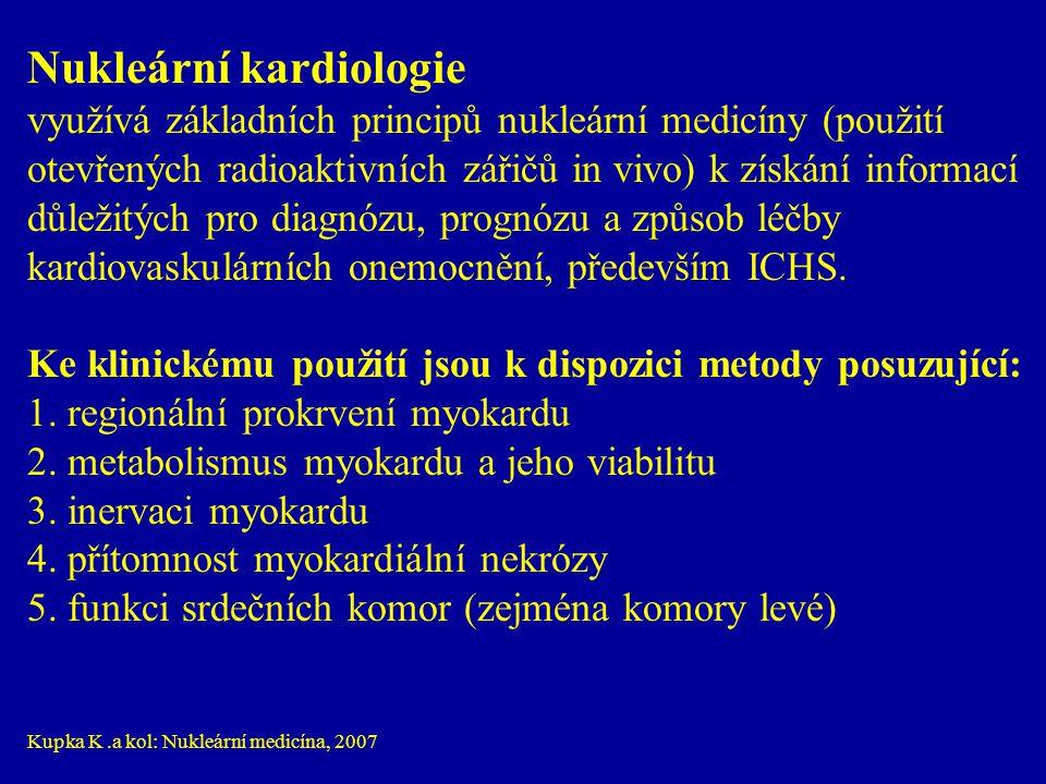 Nukleární kardiologie využívá základních principů nukleární medicíny (použití otevřených radioaktivních zářičů in vivo) k získání informací důležitých