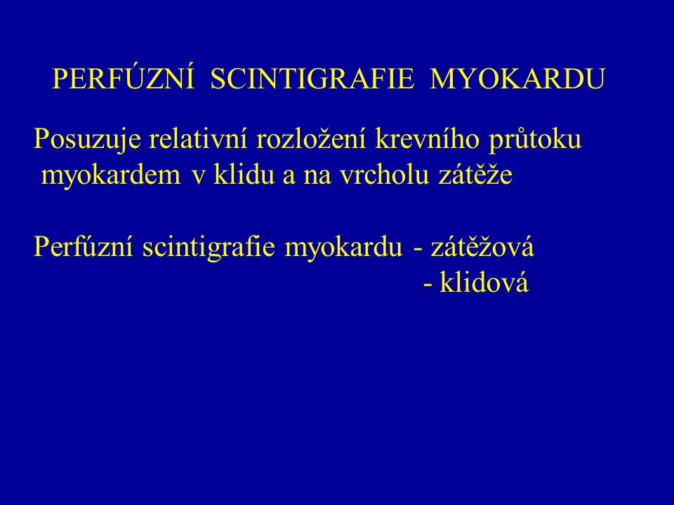 PERFÚZNÍ SCINTIGRAFIE MYOKARDU RADIOFARMAKA : 201 Tl-chlorid 99m Tc-značené indikátory : 99m Tc-SESTAMIBI (MIBI, 2-methoxy-isobutyl-isonitril, Cardiolite, CardioSPECT…) 99m Tc-Tetrofosmin (Myoview) 99m Tc-Teboroxim
