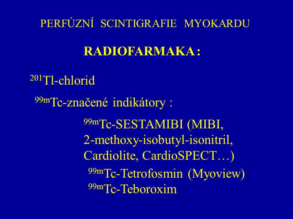 PERFÚZNÍ SCINTIGRAFIE MYOKARDU RADIOFARMAKA : 201 Tl-chlorid 99m Tc-značené indikátory : 99m Tc-SESTAMIBI (MIBI, 2-methoxy-isobutyl-isonitril, Cardiol