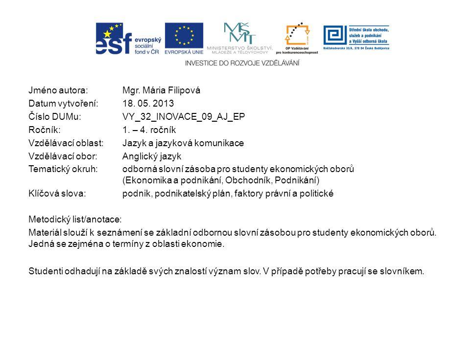 Jméno autora: Mgr. Mária Filipová Datum vytvoření:18. 05. 2013 Číslo DUMu: VY_32_INOVACE_09_AJ_EP Ročník: 1. – 4. ročník Vzdělávací oblast:Jazyk a jaz