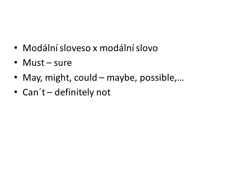 Modální sloveso x modální slovo Must – sure May, might, could – maybe, possible,… Can´t – definitely not
