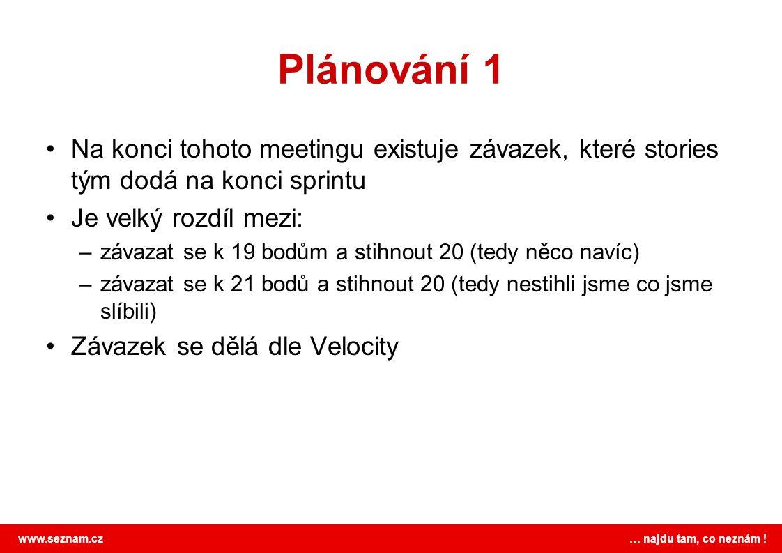 www.seznam.cz … najdu tam, co neznám ! Plánování 1 Na konci tohoto meetingu existuje závazek, které stories tým dodá na konci sprintu Je velký rozdíl