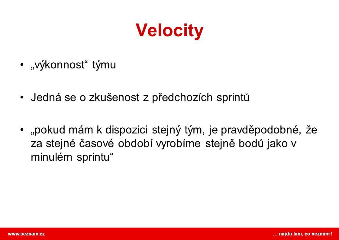 """www.seznam.cz … najdu tam, co neznám ! Velocity """"výkonnost"""" týmu Jedná se o zkušenost z předchozích sprintů """"pokud mám k dispozici stejný tým, je prav"""