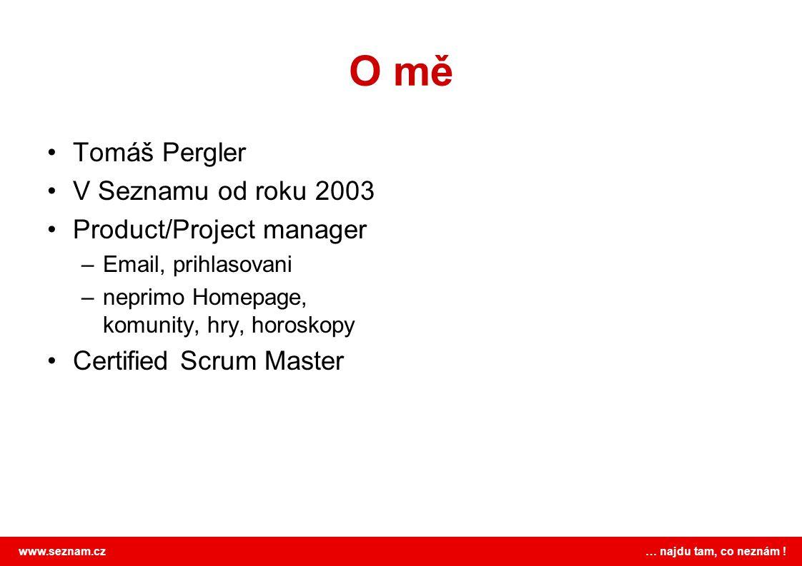 www.seznam.cz … najdu tam, co neznám ! O mě Tomáš Pergler V Seznamu od roku 2003 Product/Project manager –Email, prihlasovani –neprimo Homepage, komun