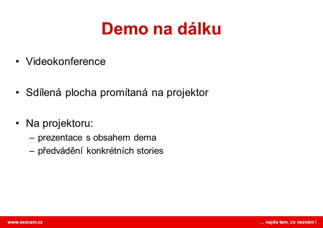 www.seznam.cz … najdu tam, co neznám ! Demo na dálku Videokonference Sdílená plocha promítaná na projektor Na projektoru: –prezentace s obsahem dema –