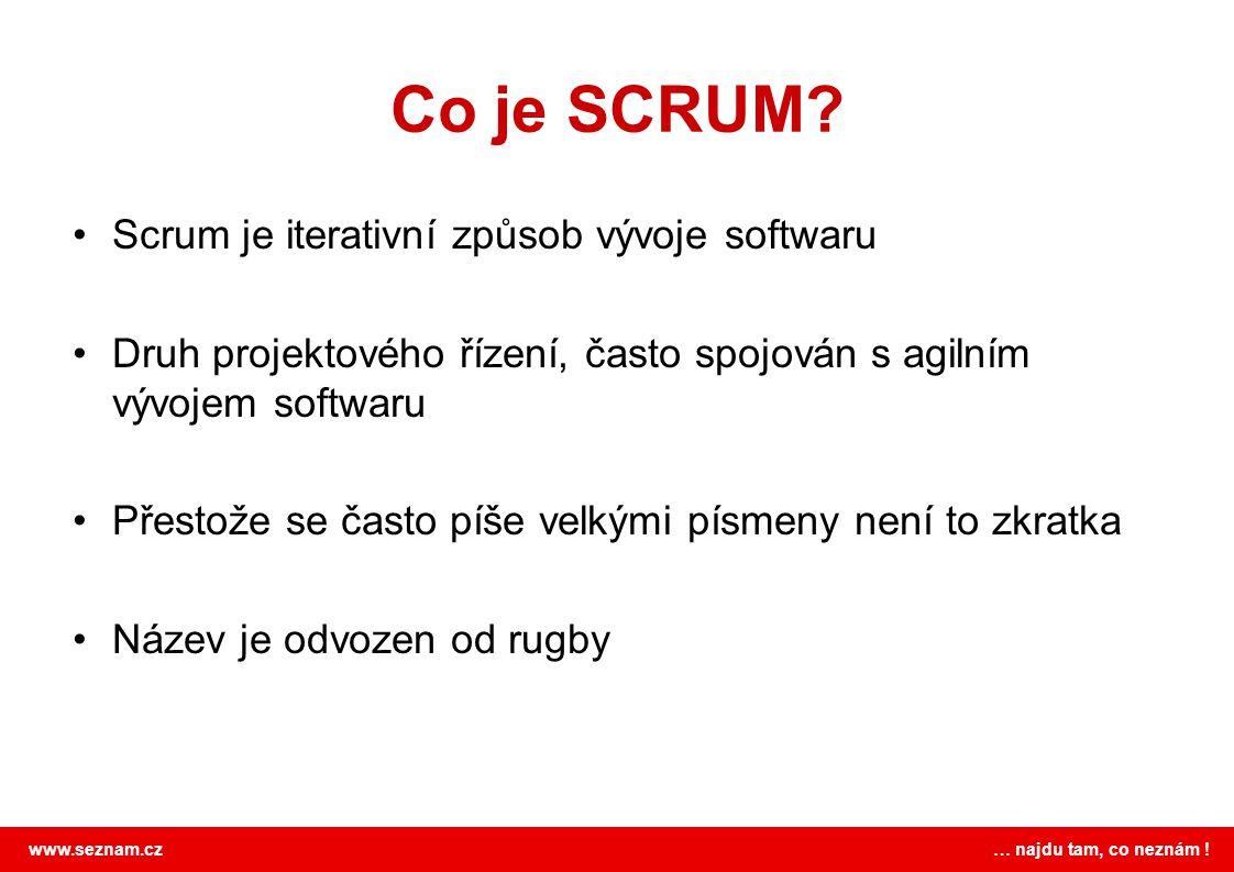 www.seznam.cz … najdu tam, co neznám ! Co je SCRUM? Scrum je iterativní způsob vývoje softwaru Druh projektového řízení, často spojován s agilním vývo