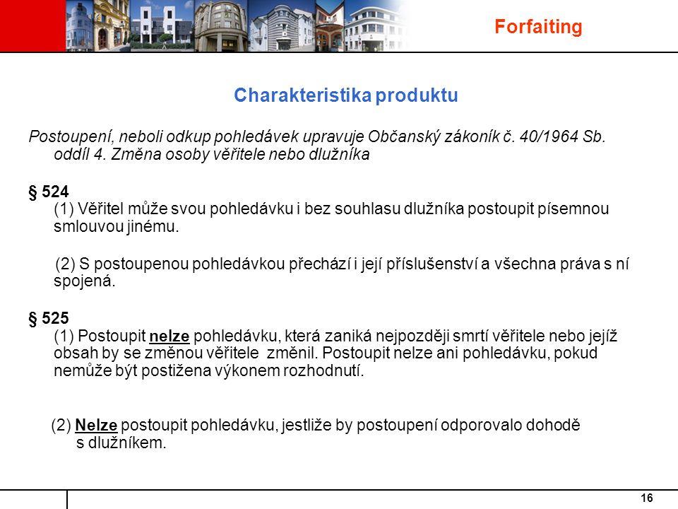 16 Forfaiting Charakteristika produktu Postoupení, neboli odkup pohledávek upravuje Občanský zákoník č.
