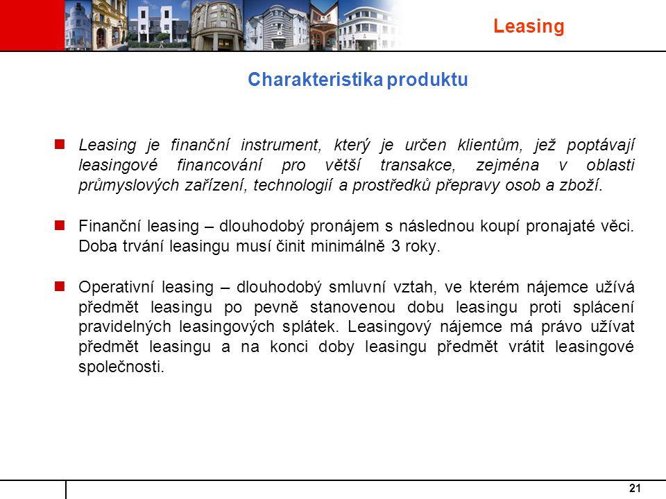 21 Charakteristika produktu Leasing je finanční instrument, který je určen klientům, jež poptávají leasingové financování pro větší transakce, zejména v oblasti průmyslových zařízení, technologií a prostředků přepravy osob a zboží.