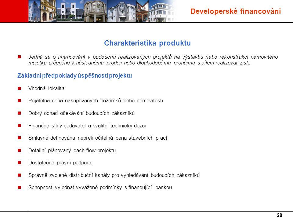 28 Charakteristika produktu Jedná se o financování v budoucnu realizovaných projektů na výstavbu nebo rekonstrukci nemovitého majetku určeného k následnému prodeji nebo dlouhodobému pronájmu s cílem realizovat zisk.