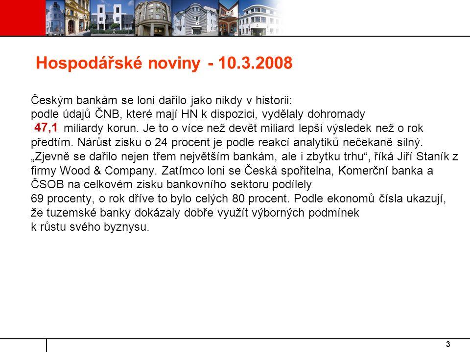 3 Hospodářské noviny - 10.3.2008 Českým bankám se loni dařilo jako nikdy v historii: podle údajů ČNB, které mají HN k dispozici, vydělaly dohromady miliardy korun.