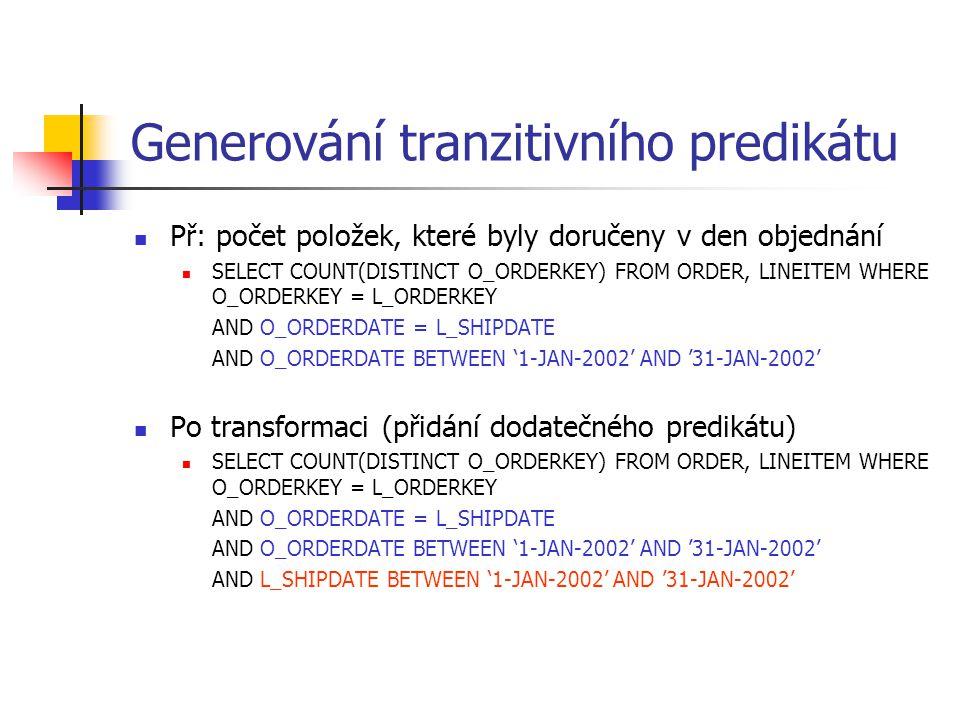Generování tranzitivního predikátu Př: počet položek, které byly doručeny v den objednání SELECT COUNT(DISTINCT O_ORDERKEY) FROM ORDER, LINEITEM WHERE