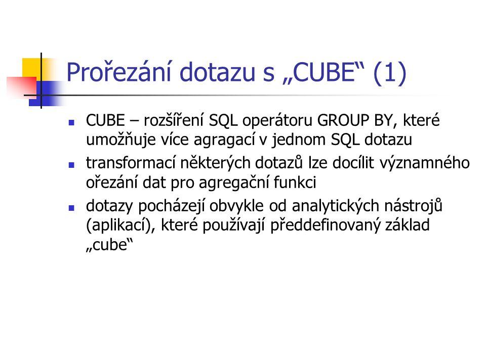 """Prořezání dotazu s """"CUBE"""" (1) CUBE – rozšíření SQL operátoru GROUP BY, které umožňuje více agragací v jednom SQL dotazu transformací některých dotazů"""