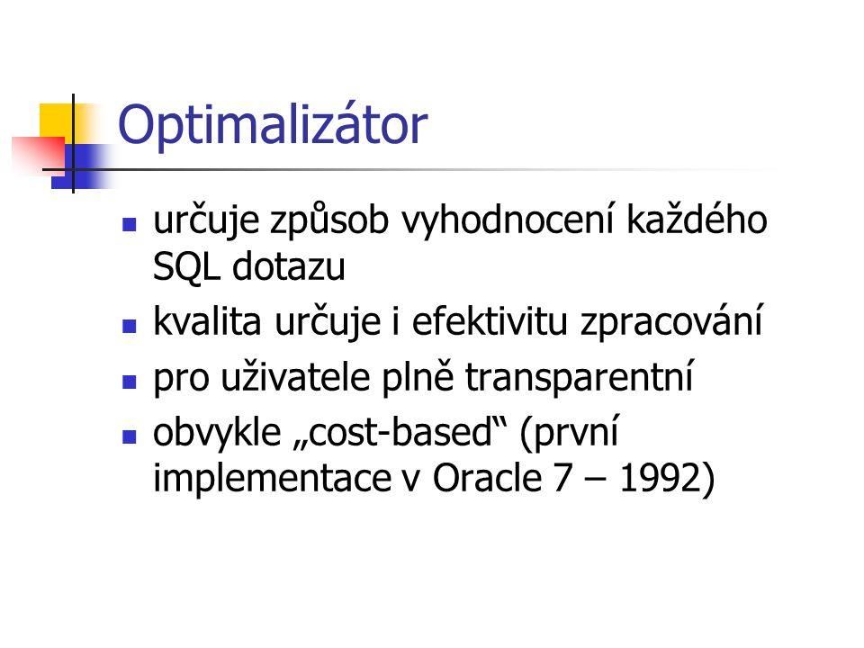 """Optimalizátor určuje způsob vyhodnocení každého SQL dotazu kvalita určuje i efektivitu zpracování pro uživatele plně transparentní obvykle """"cost-based"""