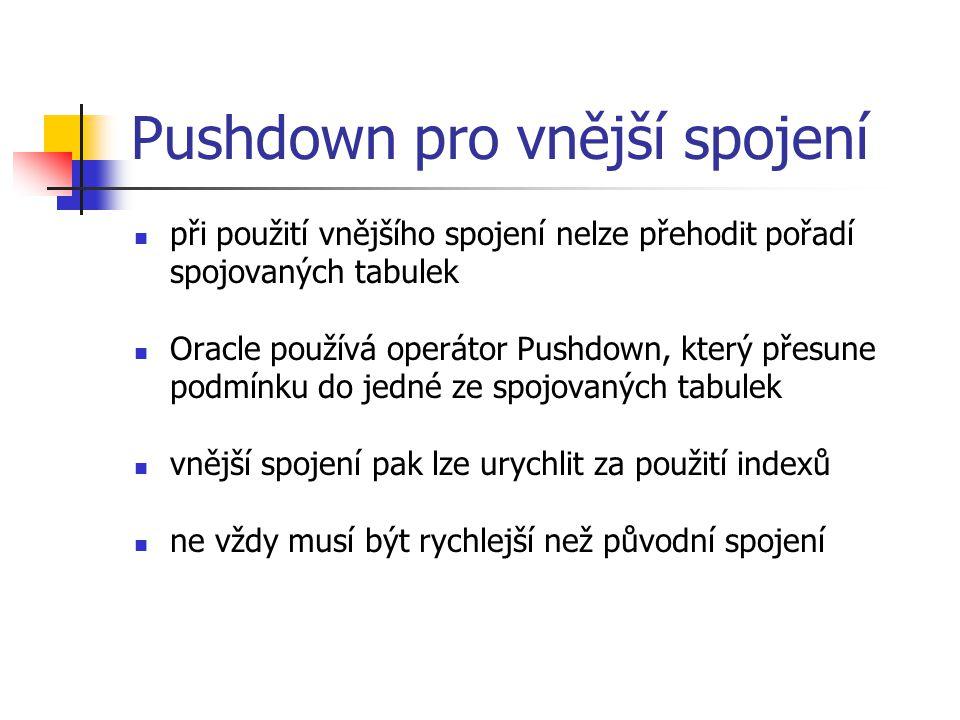 Pushdown pro vnější spojení při použití vnějšího spojení nelze přehodit pořadí spojovaných tabulek Oracle používá operátor Pushdown, který přesune pod