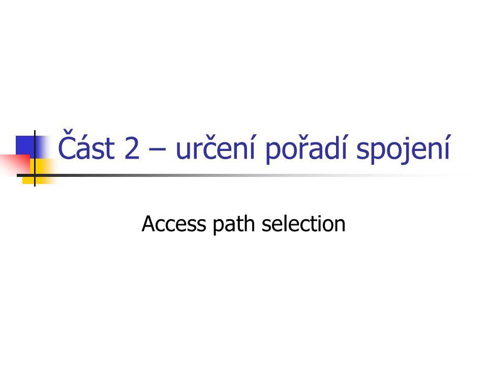 Část 2 – určení pořadí spojení Access path selection