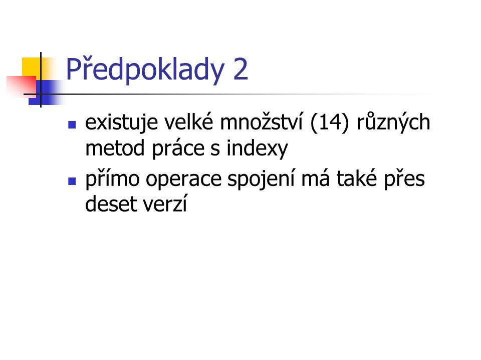 Předpoklady 2 existuje velké množství (14) různých metod práce s indexy přímo operace spojení má také přes deset verzí