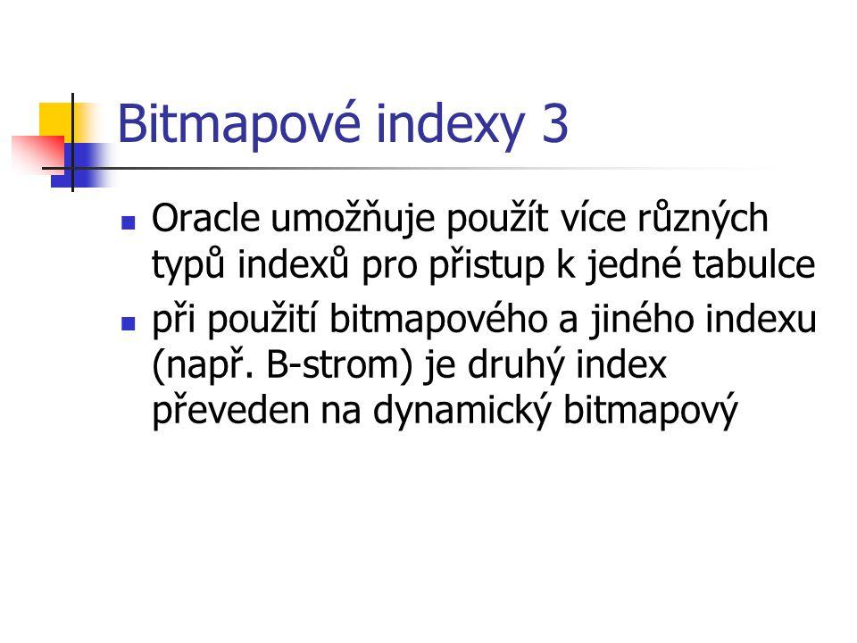 Bitmapové indexy 3 Oracle umožňuje použít více různých typů indexů pro přistup k jedné tabulce při použití bitmapového a jiného indexu (např. B-strom)