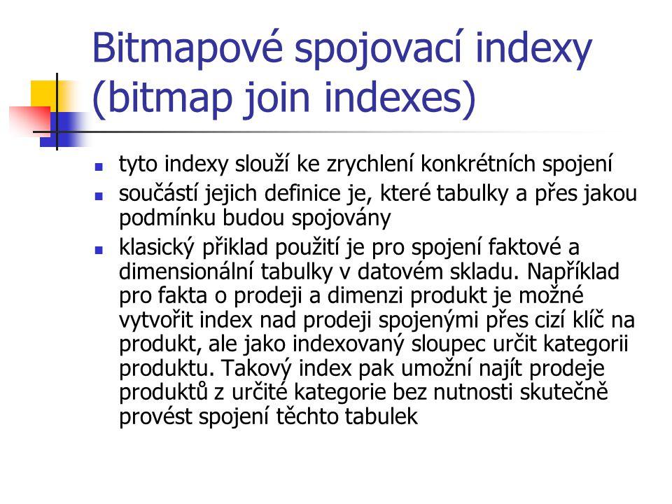 Bitmapové spojovací indexy (bitmap join indexes) tyto indexy slouží ke zrychlení konkrétních spojení součástí jejich definice je, které tabulky a přes
