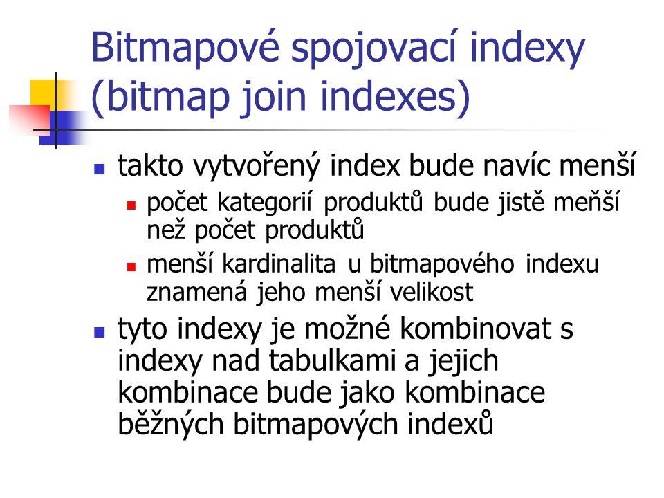 Bitmapové spojovací indexy (bitmap join indexes) takto vytvořený index bude navíc menší počet kategorií produktů bude jistě meňší než počet produktů m