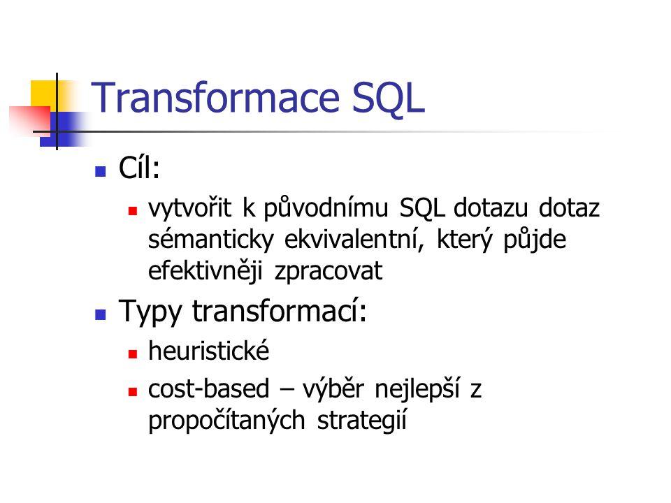 Transformace SQL Cíl: vytvořit k původnímu SQL dotazu dotaz sémanticky ekvivalentní, který půjde efektivněji zpracovat Typy transformací: heuristické