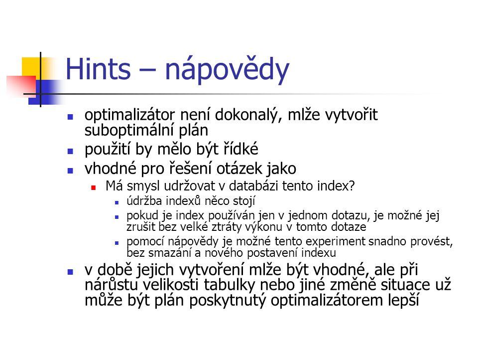 Hints – nápovědy optimalizátor není dokonalý, mlže vytvořit suboptimální plán použití by mělo být řídké vhodné pro řešení otázek jako Má smysl udržova