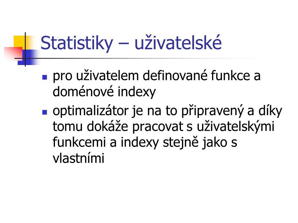 Statistiky – uživatelské pro uživatelem definované funkce a doménové indexy optimalizátor je na to připravený a díky tomu dokáže pracovat s uživatelsk