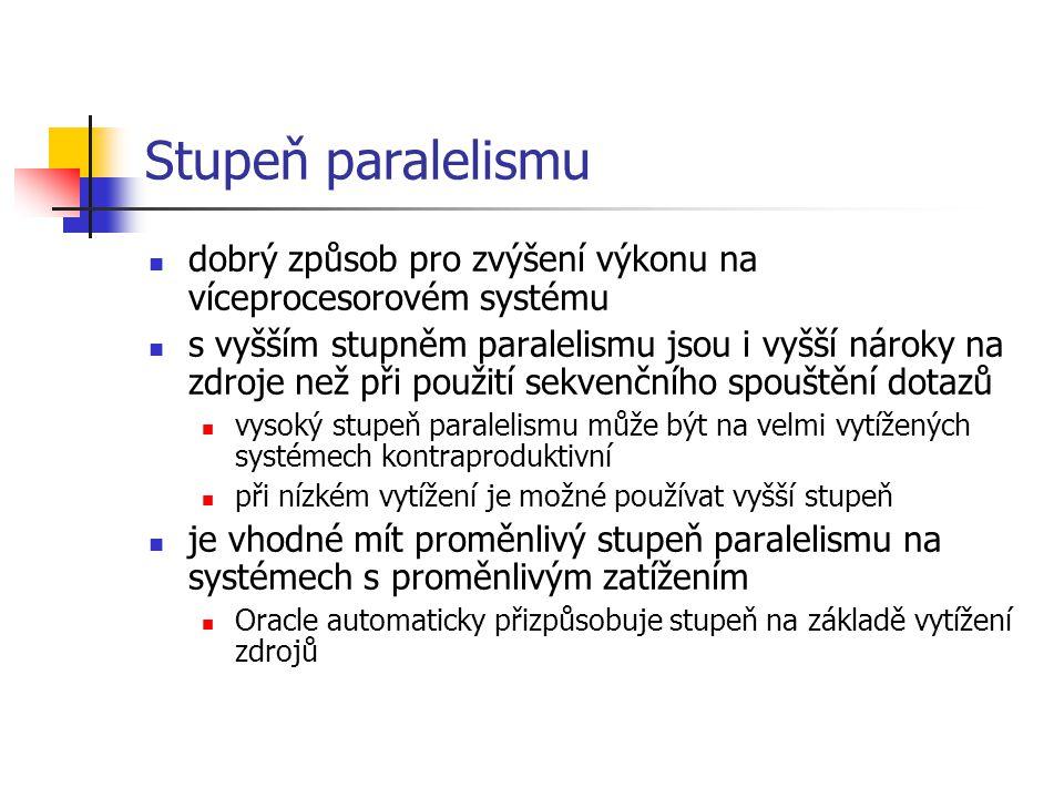 Stupeň paralelismu dobrý způsob pro zvýšení výkonu na víceprocesorovém systému s vyšším stupněm paralelismu jsou i vyšší nároky na zdroje než při použ