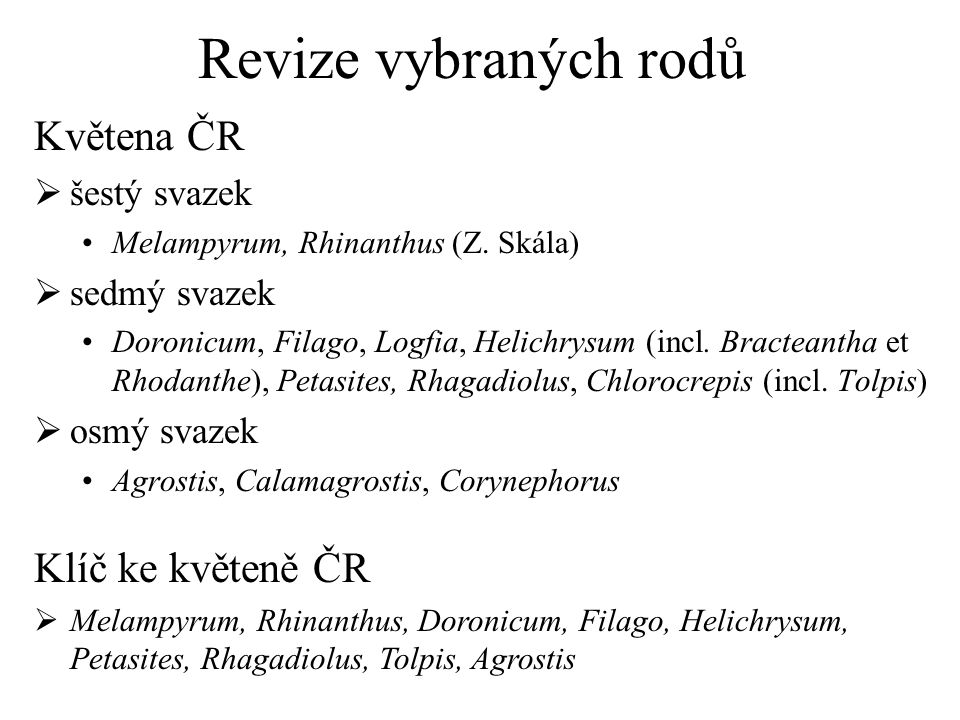 Revize vybraných rodů Květena ČR  šestý svazek Melampyrum, Rhinanthus (Z. Skála)  sedmý svazek Doronicum, Filago, Logfia, Helichrysum (incl. Bractea