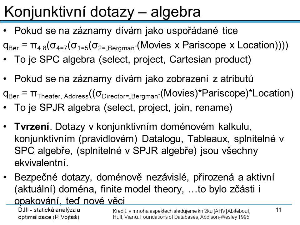 """DJII - statická analýza a optimalizace (P. Vojtáš) 11 Pokud se na záznamy dívám jako uspořádané tice q Ber = π 4,8 (σ 4=7 (σ 1=5 (σ 2=""""Bergman"""" (Movie"""