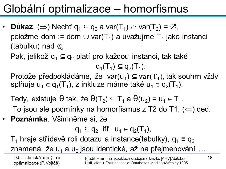 DJII - statická analýza a optimalizace (P. Vojtáš) 18 Důkaz. (  ) Nechť q 1 ⊆ q 2 a var(T 1 )  var(T 2 ) = , položme dom := dom  var(T 1 ) a uvažu