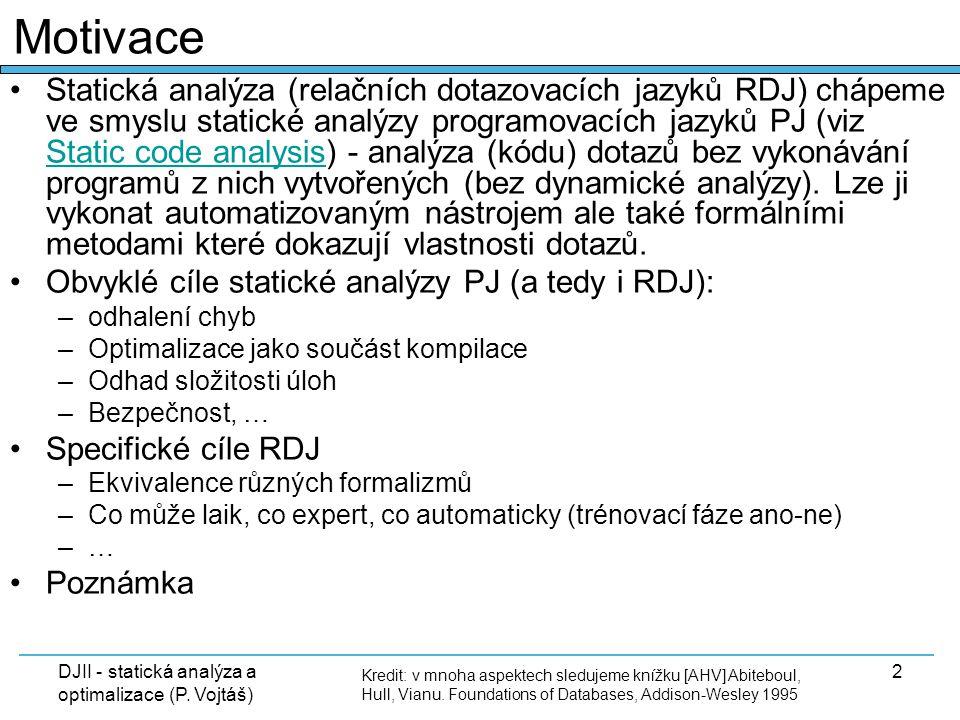 DJII - statická analýza a optimalizace (P. Vojtáš) 2 Statická analýza (relačních dotazovacích jazyků RDJ) chápeme ve smyslu statické analýzy programov