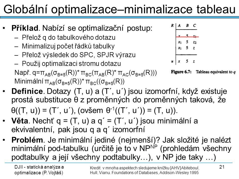 DJII - statická analýza a optimalizace (P. Vojtáš) 21 Příklad. Nabízí se optimalizační postup: –Přelož q do tabulkového dotazu –Minimalizuj počet řádk