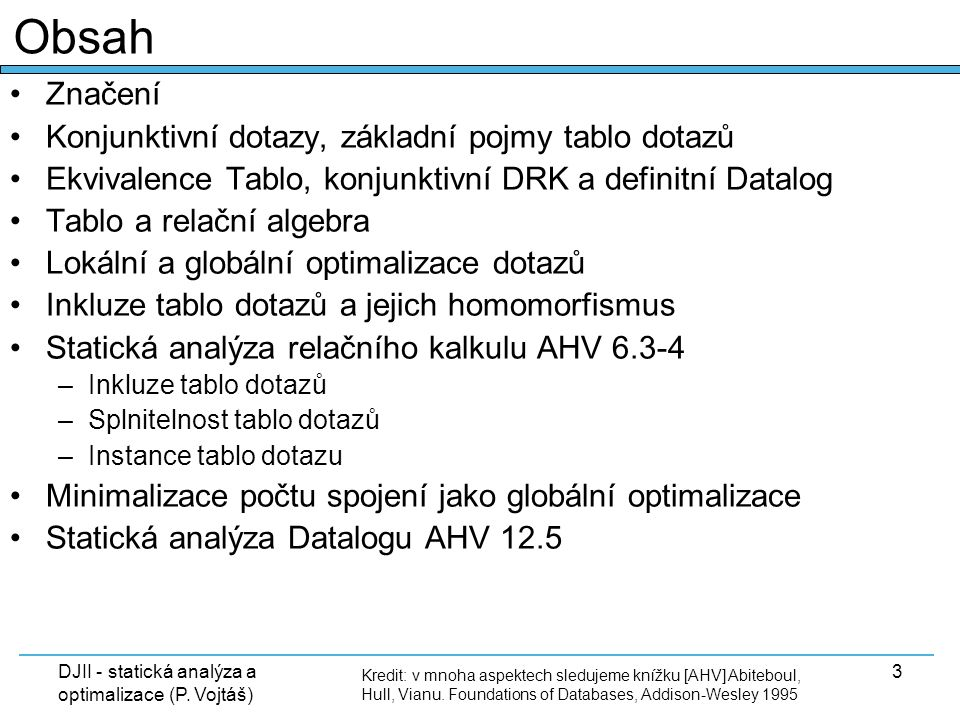 DJII - statická analýza a optimalizace (P. Vojtáš) 3 Značení Konjunktivní dotazy, základní pojmy tablo dotazů Ekvivalence Tablo, konjunktivní DRK a de